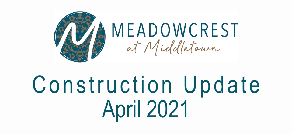 April 2021 Meadowcrest at Middletown Update